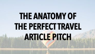 The Anatomy of the Perfect Travel Article Pitch