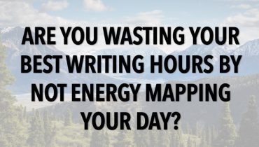 Are You Wasting Your Best Writing Hours By Not Energy Mapping Your Day?